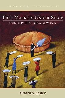 Free Markets under Siege: Cartels, Politics, and Social Welfare (HOOVER CLASSICS)