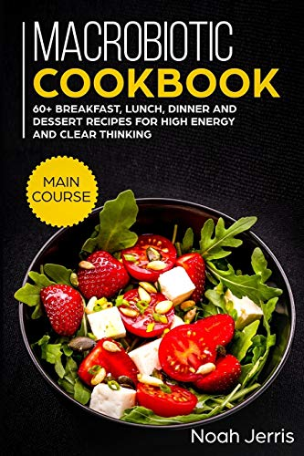 Compare Textbook Prices for Macrobiotic Cookbook: MAIN COURSE - 60+ Breakfast, Lunch, Dinner and Dessert Recipes for high energy and clear thinking  ISBN 9781703099126 by Jerris, Noah,Jerris, Noah