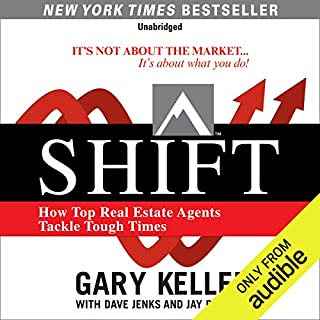 SHIFT     How Top Real Estate Agents Tackle Tough Times              By:                                                                                                                                 Gary Keller,                                                                                        Dave Jenks,                                                                                        Jay Papasan                               Narrated by:                                                                                                                                 Cliff Haby                      Length: 8 hrs and 8 mins     511 ratings     Overall 4.6