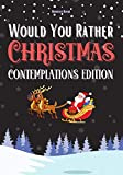 Would You Rather: Christmas Contemplations Edition: A Fun Christmas Gift for 6-12 Year Olds (Now...