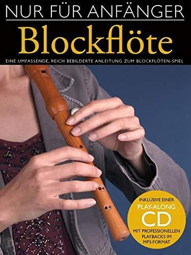 Nur Für Anfänger: Blockflöte: Lehrmaterial, CD für Blockflöte: Eine umfassende und reich bebilderte Anleitung zum Blockflötenspiel