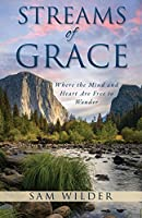 Streams of Grace: Where the Mind and Heart Are Free to Wonder