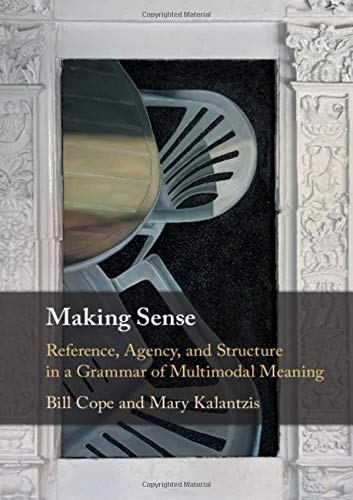 Making Sense: Reference, Agency, and Structure in a Grammar of Multimodal Meaning