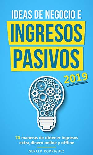 IDEAS DE NEGOCIO E INGRESOS PASIVOS 2019/COMO GENERAR FLUJO DE DINERO EXTRA/GANA DINERO MIENTRAS DUERMES/GANAR DINERO ONLINE Y OFFLINE