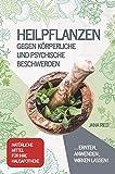 Heilpflanzen gegen körperliche und psychische Beschwerden: ERNTEN, ANWENDEN, WIRKEN LASSEN! |...