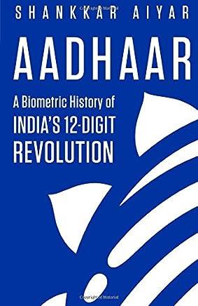 Aadhaar: A Biometric History of Indias 12-Digit Revolution