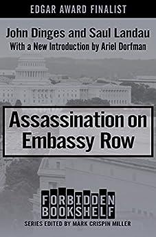 Assassination on Embassy Row (Forbidden Bookshelf Book 7) by [John Dinges, Saul Landau, Mark Crispin Miller, Ariel Dorfman]