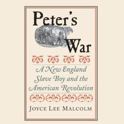 Peter's War     A New England Slave Boy and the American Revolution              By:                                                                                                                                 Joyce Malcolm                               Narrated by:                                                                                                                                 Kellie Fitzgerald                      Length: 9 hrs and 49 mins     Not rated yet     Overall 0.0