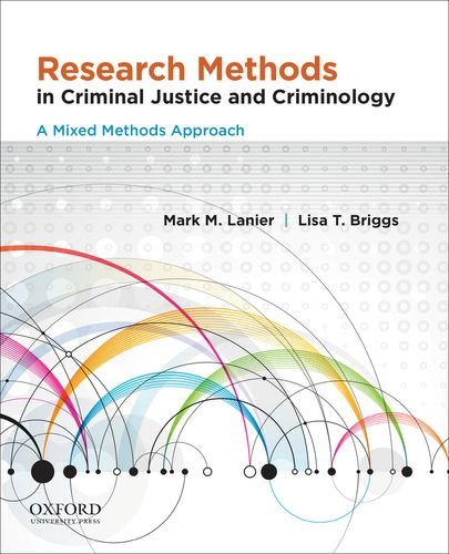 Research Methods in Criminal Justice and Criminology: A Mixed Methods Approach