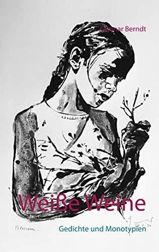 Weiße Weine: Gedichte und Monotypien