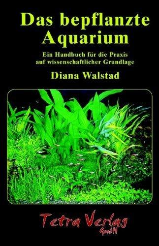 Das bepflanzte Aquarium: Ein Handbuch für die Praxis auf wissenschaftlicher Grundlage von Diana Walstad (Ungekürzte Ausgabe, 3. Juni 2013) Broschiert
