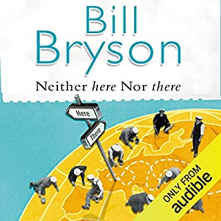 Neither Here nor There                   By:                                                                                                                                 Bill Bryson                               Narrated by:                                                                                                                                 William Roberts                      Length: 9 hrs and 10 mins     824 ratings     Overall 4.3