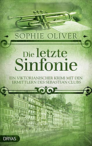 Die letzte Sinfonie: Ein viktorianischer Krimi mit den Ermittlern des Sebastian Clubs (German Edition)