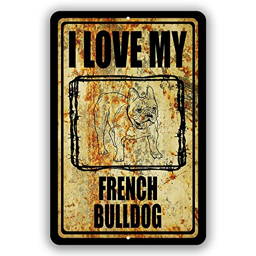 I Love My French Bulldog Man cave Home Sign Tin Indoor and Outdoor use 8'x12' or 12'x18'