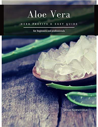 Aloe Vera: herb Profits & Easy Guide by [Serhii Korniichuk]