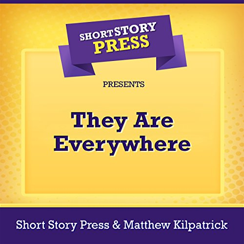 Short Story Press Presents They Are Everywhere audiobook cover art