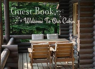 Guest Book Welcome To Our Cabin: Memories Log Book/ Vacation Rental/ Rustic Cottage Keeping book/ Cabin in the Forest Jour...