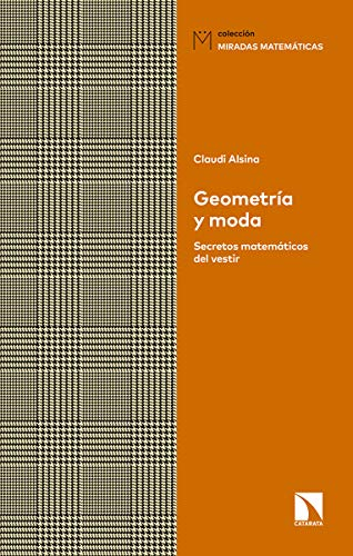 Geometría y moda: Secretos matemáticos del vestir (Miradas Matemáticas)