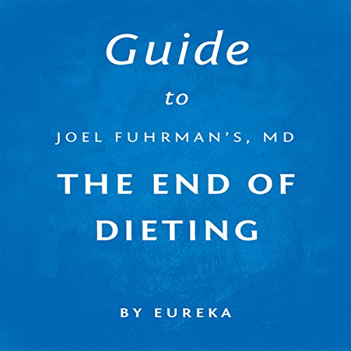 Guide to Joel Fuhrman MD's The End of Dieting audiobook cover art
