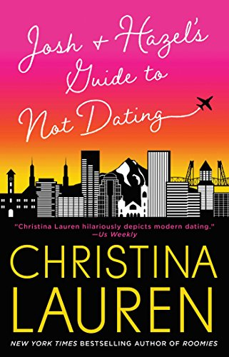 Josh and Hazel's Guide to Not Dating by [Christina Lauren]