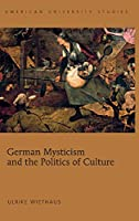 German Mysticism and the Politics of Culture (American University Studies - Theology and Religion)