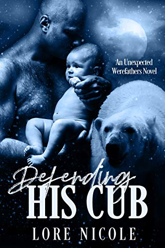 Defending His Cub (An Unexpected Werefathers novel Book 1) by [Lore Nicole]