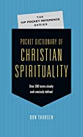 Pocket Dictionary of Christian Spirituality: Over 300 Terms Clearly and Concisely Defined (Ivp Pocket Reference)