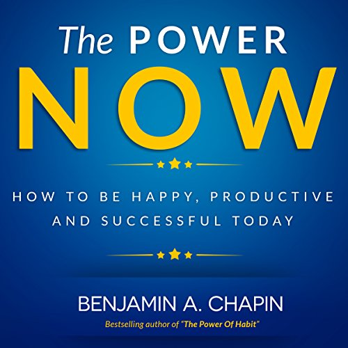 The Power of Now: How to Be Happy, Productive and Successful Today audiobook cover art