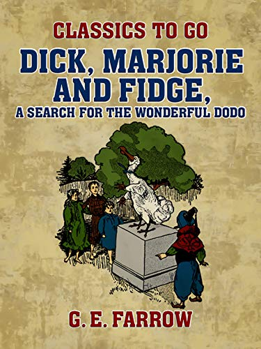 Dick, Marjorie and Fidge, A Search for the Wonderful Dodo (Classics To Go) (English Edition)