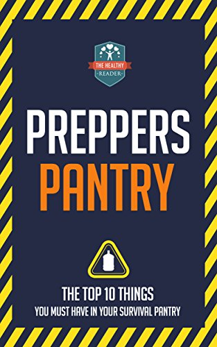 Preppers Pantry: The Top 10 Things You Must Have In Your Survival Pantry (Survival - Mason Jars - Prepping - Canning and Preserving) by [The Healthy Reader]