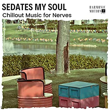 Sedates My Soul - Chillout Music For Nerves
