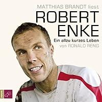 Robert Enke. Ein allzu kurzes Leben Hörbuch