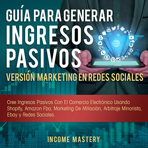Guía Para Generar Ingresos Pasivos Versión Marketing en Redes Sociales [The Passive Income Blueprint Social Media Marketing Edition] Titelbild