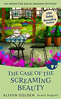 The Case of the Screaming Beauty (Inspector David Graham Mysteries Book 1) by [Alison Golden, Grace Dagnall]