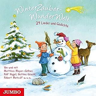 WinterZauberWunderWelt     24 Lieder und Gedichte              Autor:                                                                                                                                 div.                               Sprecher:                                                                                                                                 Bettina Göschl,                                                                                        Rainer Strecker,                                                                                        Robert Metcalf,                   und andere                 Spieldauer: 50 Min.     Noch nicht bewertet     Gesamt 0,0