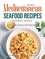 The Best Mediterranean Seafood Recipes for Busy People: High nutrient meals for your family