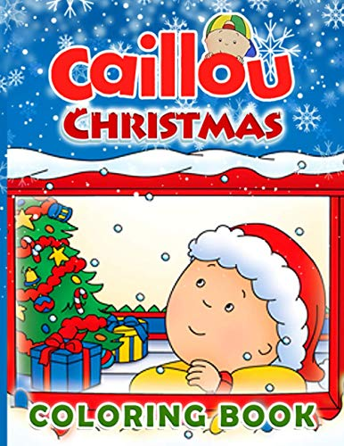 Caillou Christmas Coloring Book: Caillou Christmas Creativity & Relaxation Coloring Books For Kids And Adults! Relaxation