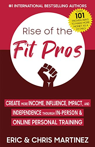 Rise of The Fit Pros: Create More Income, Influence, Impact, and Independence Through In-Person & Online Personal Training (English Edition)