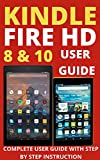 Kindle Fire HD 8 & 10 User Manual: The Complete User Guide To Unlock The True Potential of Your Device With Step-by-Step Instructions (2021 Edition) (English Edition)