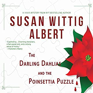 The Darling Dahlias and the Poinsettia Puzzle                   By:                                                                                                                                 Susan Wittig Albert                               Narrated by:                                                                                                                                 Peggity Price                      Length: 8 hrs and 41 mins     34 ratings     Overall 4.6