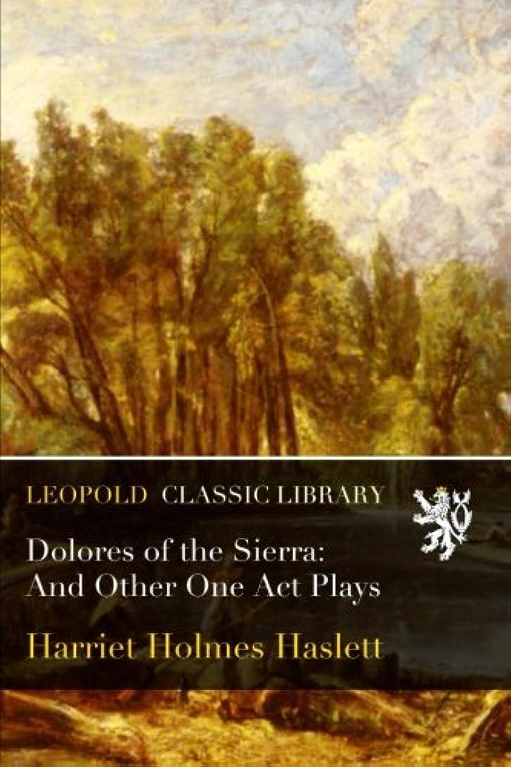 夜貫通する有彩色のDolores of the Sierra: And Other One Act Plays