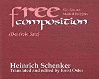 Free Composition: (Der Freie Satz) : New Musical Theories and Fantiasies (Distinguished Reprints Series No. 2)