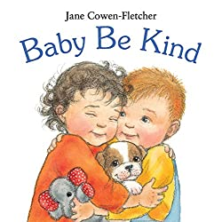 Baby Be Kind By Jane Cowen Fletcher In Very Simple Text And Sweet Illustrations Shows Babies Toddlers All The Ways They Can