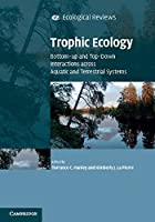 Trophic Ecology: Bottom-Up and Top-Down Interactions across Aquatic and Terrestrial Systems (Ecological Reviews)