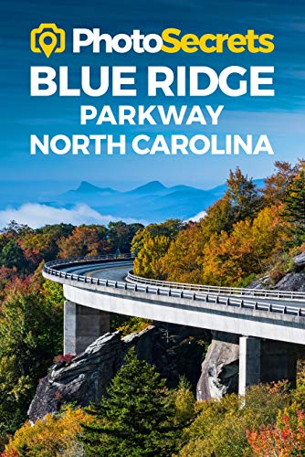 Photosecrets Blue Ridge Parkway North Carolina: Where to Take Pictures: A Photographer's Guide to the Best Photography Spots