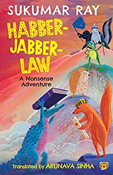 Habber-Jabber-Law: A Nonsense Adventure by [Sukumar Ray, Arunava Sinha]