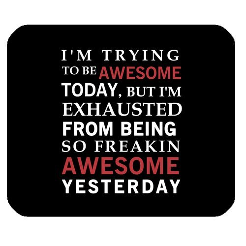 Funny Quotes & Saying Mouse Pad, I'm Trying to Be Awesome Today But I'm Exhausted From Being Freakin Awesome Yesterday Non-Slip Rubber Mousepad Gaming Mouse Pad Mat