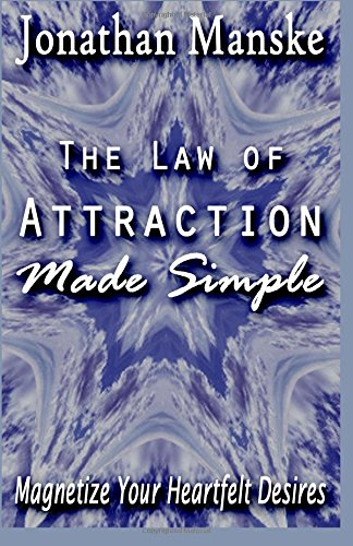 The Law of Attraction Made Simple - Magnetize your heartfelt desires