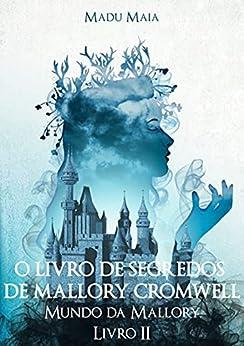 O Livro De Segredos De Mallory Cromwell por [Madu Maia]