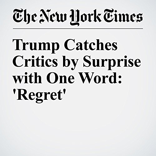 Trump Catches Critics by Surprise with One Word: 'Regret' cover art